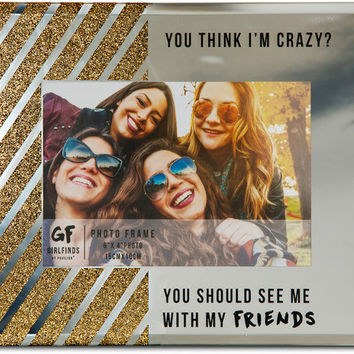You think I'm crazy? You should see me with my Friends - Picture Frame