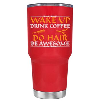 Wake Up Drink Coffee Do Hair on Red 30 oz Tumbler Cup