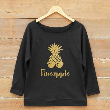 Women sweatshirt - Fineapple shirt pineapple shirt bachelorette party gift off shoulder sweatshirt slouchy gold print metallic print glitter