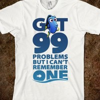 99 Problems but I Can't Remember One (shirt)