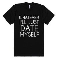 Whatever I'll Just Date Myself Blk-Unisex Black T-Shirt