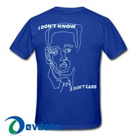 I Don't Know I Don't Care T Shirt Women And Men Size S To 3XL