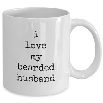 I love my bearded husband husband spouse handsome love perfect mister wife funny novelty coffee cup gift idea tmh-11wht-185