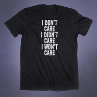 Sarcasm Shirt I Don't Care Slogan Tee Goth Punk Sarcastic Grunge Alternative Clothing Tumblr T-shirt