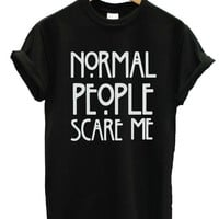 Normal People Scare Me Letters Print Women Tshirt American Horror Story Fashion Shirt For Hipster Top Tees Casual Latest ZY134 = 1956806788