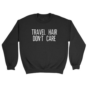 Travel hair don't care, funny saying, adventure lover, campinggraphic Crewneck Sweatshirt