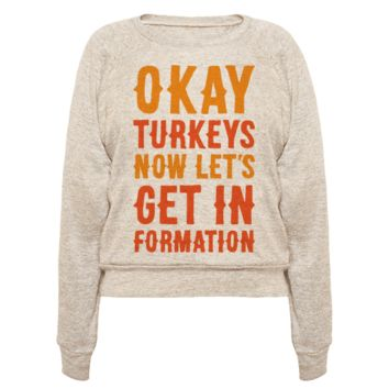 OKAY TURKEYS NOW LET'S GET IN FORMATION PARODY PULLOVERS