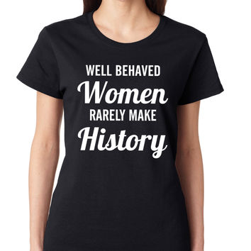 Well Behaved Women Rarely Make History Crewneck Tee