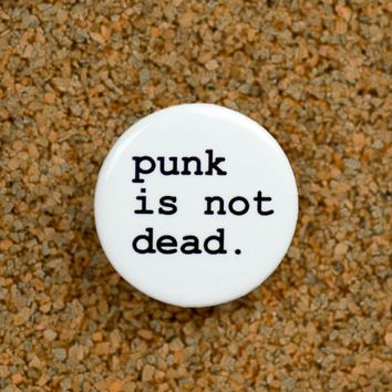 Punk is not dead... button
