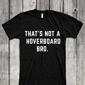 That's Not a Hoverboard Bro T-Shirt