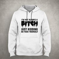 I'm not always a bitch. Just kidding, go f*ck yourself - Gray/White Unisex Hoodie - HOODIE-024