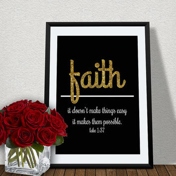 Quote: Faith. It Doesn't Make Things Easy, It Make Them Possible // Biblical Quote // Inspirational Quote // Instant Downloadable Print