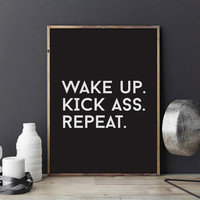 Funny Poster Wake Up Kick Ass Repeat, Typography Print, Wall Decor,Wall Art, Black and White, Typography Poster, Funny  Art, Office Print
