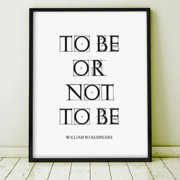 "Quote Typography ""To Be Or Not To Be"" Shakespeare Hamlet Poster Art Digital Giclee Print Screenprint Letterpress  Extra Large PRINTABLE"