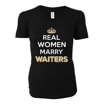 Real Women Marry Waiters. Cool Gift - Ladies T-shirt