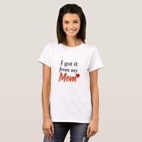 Mother's day special- I got it from mom T-Shirt