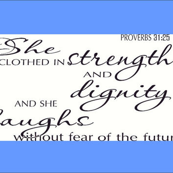 Proverbs 31:25 (VH) Vinyl Wall Art / Wall Decor She is clothed in strength and dignity and laughs without fear of the future.  Scripture Art