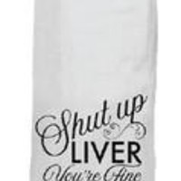 Shut Up Liver... Hang Tight Towel by Twisted Wares