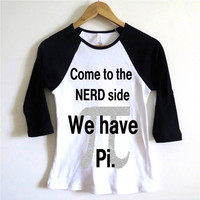 Come To The Nerd Side We Have Pi Baseball Tee