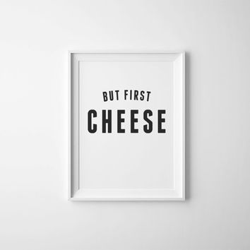 But First Cheese Quote, Printable Cheese Artwork for Kitchen, Cheese Quote on Poster, Large Poster with Cheese Quote