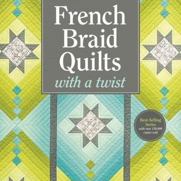 French Braid Quilts With a Twist: New Variations for Vibrant Strip-Pieced Projects (French Braid Quilts)
