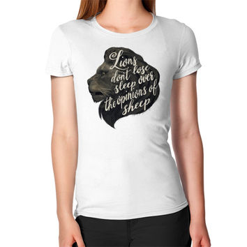 Lions don't lose sleep over the opinions of sheep Women's T-Shirt