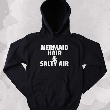 Mermaid Hair And Salty Air Women's & Men's Unisex Casual Black Blue Red & White Pullover Hoodie