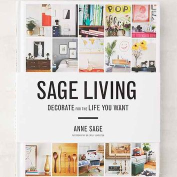 Sage Living: Decorate For The Life You Want By Anne Sage
