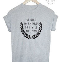 Be nice to animals or I will kill you activist crest grey unisex Tshirt tee