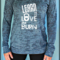 Womens Pullover Fitness Workout Hoodie. Learn to Love the Burn. Running Hoodie. Burnout Hoodie. Motivational Shirt.
