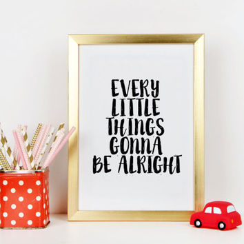 NURSERY ART Bob Marley quote Every Little Thing Is Gonna Be Alright Inspirational Print Positive Quote Print Home Office Decor Teen Art