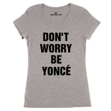 Don't Worry Be Yonce' Women's T-Shirt