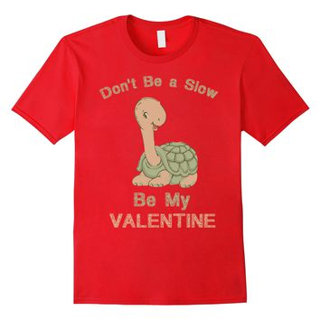 Cute Don't Be Slow Turtle Be Valentine's Day T-Shirt Tee
