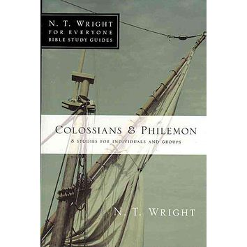 Colossians & Philemon: 8 Studies for Individuals and Groups (N. T. Wright for Everyone Bible Study Guides)