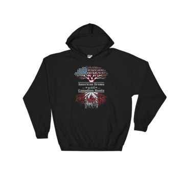 American Grown With Canadian Roots - Hooded Sweatshirt