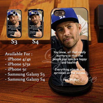 Paul Walker Quotes Design for iPhone 4, iPhone 4s, iPhone 5, Samsung Galaxy S3, Samsung Galaxy S4 Case