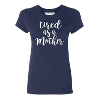 P&B Tired as a Mother Funny Women's T-shirt - Walmart.com
