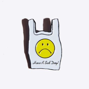 Have a Sad Day Pin