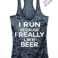 I Run Because I Really Like Beer Running Shirt