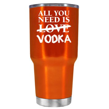 All You Need is Vodka on Translucent Orange 30 oz Tumbler Cup