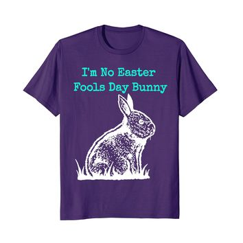 Easter Fools Day Bunny April Fools 2018 T-shirt Joke