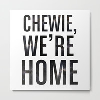Chewie,We're Home - Galactic Metal Print by All Is One