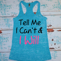Tell Me I Can't and I Will. Burnout tank. Marathon. exercise tank. workout tank. exercise apparel. workout clothing. gym tank top.