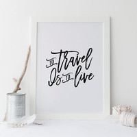PRINTABLE Art,To Travel Is To Live,Travel Quote,Happy Camper,Explore The World,Inspirational Quote,Motivational Print,Black And White,Quote
