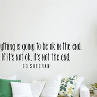 "Ed Sheeran Quote Inspirational Wall Decal Typography Home Décor ""Everything is going to be ok in the end"" 42x12 inches"