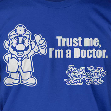 Trust Me I'm A Doctor Mario Nintendo Video Game Geek Nerd Gamer Screen Printed T-Shirt Mens Funny Geek Fathers Day