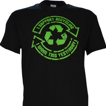 I Support Recycling, I Wore This Shirt Yesterday on a Black Short Sleeve T Shirt