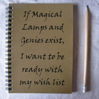 If Magical Lamps and Genies exist, I want to be ready with my wish list
