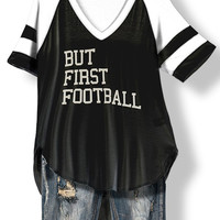 But First, Football Top - Black and White