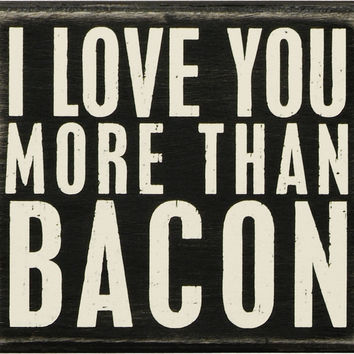 I Love You More Than Bacon - Wood Box Sign for wall hanging, table or desk